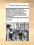 Joannis Keill M.D. & R.S.S. in Academia Oxoniensi Astronomi? Professoris. Epistola Ad Virum Clarissimum Joannem Bernoulli in Academia Basiliensi Mathe