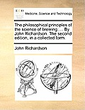 The Philosophical Principles of the Science of Brewing; ... by John Richardson. the Second Edition, in a Collected Form.