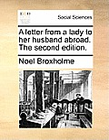 A Letter from a Lady to Her Husband Abroad. the Second Edition.