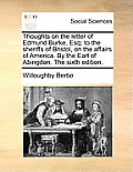 Thoughts on the Letter of Edmund Burke, Esq; To the Sheriffs of Bristol, on the Affairs of America. by the Earl of Abingdon. the Sixth Edition.