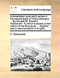 A Dissertation Upon Eight Verses in the Second Book of Virgil's Georgics. ... by the Late Mr. Edward Holdsworth. to Which Is Added, a New Edition of t