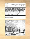 Picturesque Views on the River Thames, from Its Source in Glocestershire to the Nore; With Observations on the Public Buildings and Other Works of Art