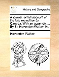 A Journal: Or Full Account of the Late Expedition to Canada. with an Appendix ... by Sir Hovenden Walker, Kt.
