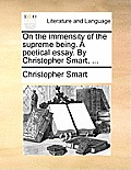 On the Immensity of the Supreme Being. a Poetical Essay. by Christopher Smart, ...