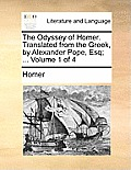 The Odyssey of Homer. Translated from the Greek, by Alexander Pope, Esq; ... Volume 1 of 4