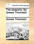 The Seasons. by James Thomson. ...