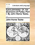 Epea Pteroenta. Or, the Diversions of Purley. Part I. by John Horne Tooke, ...