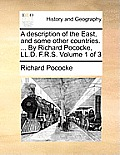 A Description of the East, and Some Other Countries. ... by Richard Pococke, LL.D. F.R.S. Volume 1 of 3