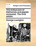 The Enthusiasm of Methodists and Papists Compared. the Third Edition.