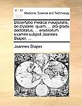 Dissertatio Medica Inauguralis, de Clystere: Quam, ... Pro Gradu Doctoratus, ... Eruditorum Examini Subjicit Joannes Diaper, ...