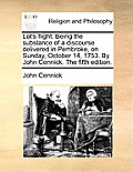 Lot's Flight. Being the Substance of a Discourse Delivered in Pembroke, on Sunday, October 14, 1753. by John Cennick. the Fifth Edition.