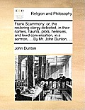 Frank Scammony: Or, the Restoring Clergy Detected, in Their Names, Haunts, Plots, Heresies, and Lewd Conversation, in a Sermon, ... by