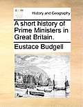 A Short History of Prime Ministers in Great Britain.