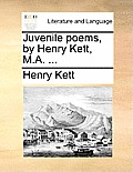 Juvenile Poems, by Henry Kett, M.A. ...