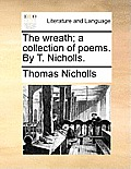 The Wreath; A Collection of Poems. by T. Nicholls.