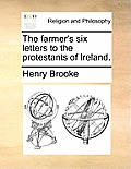 The Farmer's Six Letters to the Protestants of Ireland.