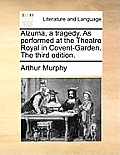 Alzuma, a Tragedy. as Performed at the Theatre Royal in Covent-Garden. the Third Edition.