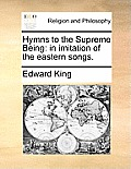 Hymns to the Supreme Being: In Imitation of the Eastern Songs.