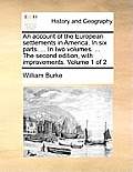 An Account of the European Settlements in America. in Six Parts. ... in Two Volumes. ... the Second Edition, with Improvements. Volume 1 of 2