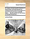 An Essay Concerning the Necessity of Equal Taxes; And the Dangerous Consequences of the Encouragement Given to Usury Among Us of Late Years. ... by th