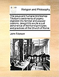 The Pious and Humane Archbishop Tillotson's Sentiments of Popery Digested Into Familiar and Popular Orations, Design'd to Excite a Just Abhorrence of