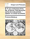 D. F. A.'s Vindication of the Bp. of Sarum, from Being the Author of a Late Printed Speech. in a Letter to a Friend.