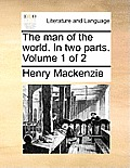 The Man of the World. in Two Parts. Volume 1 of 2