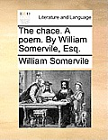 The Chace. a Poem. by William Somervile, Esq.