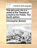 The Per-Juror. as It Is Acted at the Theatre in Lincoln's-Inn Fields. the Fourth Edition.
