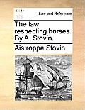 The Law Respecting Horses. by A. Stovin.