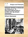 Christian Holiness. a Discourse on Hebrews XII. 14. ... Deliver'd at Bristol May 3. M.DCC.XLV. by William Hammond, ...