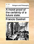 A Moral Proof of the Certainty of a Future State.