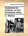Questions for Children, on the Ministerial Office.