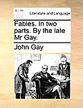 Fables. in Two Parts. by the Late MR Gay.