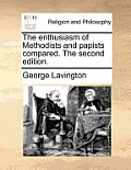 The Enthusiasm of Methodists and Papists Compared. the Second Edition.