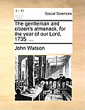 The Gentleman and Citizen's Almanack, for the Year of Our Lord, 1735. ...
