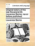 Original Letters of the Late Reverend Mr. Laurence Sterne; Never Before Published.
