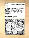 A Short Exposition of the Ten Commandments. Extracted from Bishop Hopkins.