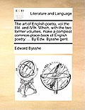 The Art of English Poetry, Vol.the IIID. and Ivth. Which, with the Two Former Volumes, Make a Compleat Common-Place-Book of English Poetry: ... by Edw