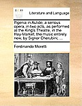 Ifigenia in Aulide; A Serious Opera, in Two Acts, as Performed at the King's Theatre, in the Hay-Market, the Music Entirely New, by Signor Cherubini;