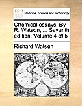 Chemical Essays. by R. Watson, ... Seventh Edition. Volume 4 of 5