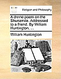A Divine Poem on the Shunamite. Addressed to a Friend. by William Huntington, ...