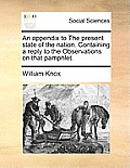 An Appendix to the Present State of the Nation. Containing a Reply to the Observations on That Pamphlet.