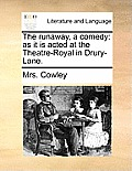 The Runaway, a Comedy: As It Is Acted at the Theatre-Royal in Drury-Lane.