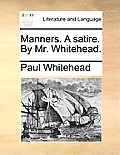 Manners. a Satire. by Mr. Whitehead.