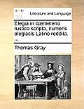 Elegia in Coemeterio Rustico Scripta, Numeris Elegiacis Latin? Reddita. ...