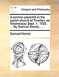 A Sermon Preach'd in the Parish-Church of Tiverton, on Wednesday Sept. 1. 1725. ... by Samuel Newte, ...