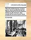 The Lady of the Manor, a Comic Opera: As It Is Performed at the Theatre-Royal in Covent-Garden. Written by Dr. Kenrick. the Songs Set to Music by Mr.