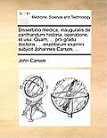 Dissertatio Medica, Inauguralis de Cantharidum Historia, Operatione, Et Usu. Quam, ... Pro Gradu Doctoris, ... Eruditorum Examini Subjicit Johannes Ca