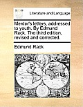 Mentor's Letters, Addressed to Youth. by Edmund Rack. the Third Edition, Revised and Corrected.